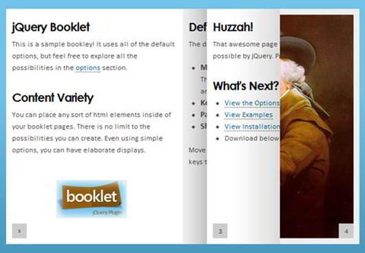 Booklet是在动画书布局的网页上显示的内容的jQuery插件工具。Booklet是有众多选项的插件之一。 JavaScript的转折点页面效果不强,因为它一直在角落(从书本身没有溢出)的东西,但工作可靠。可以手动打开网页,通过键盘上下键或自动翻动。每一页上也有一个独特的网址(使用Hashtags)。Booklet支持章节,页码和回调做进一步的互动。